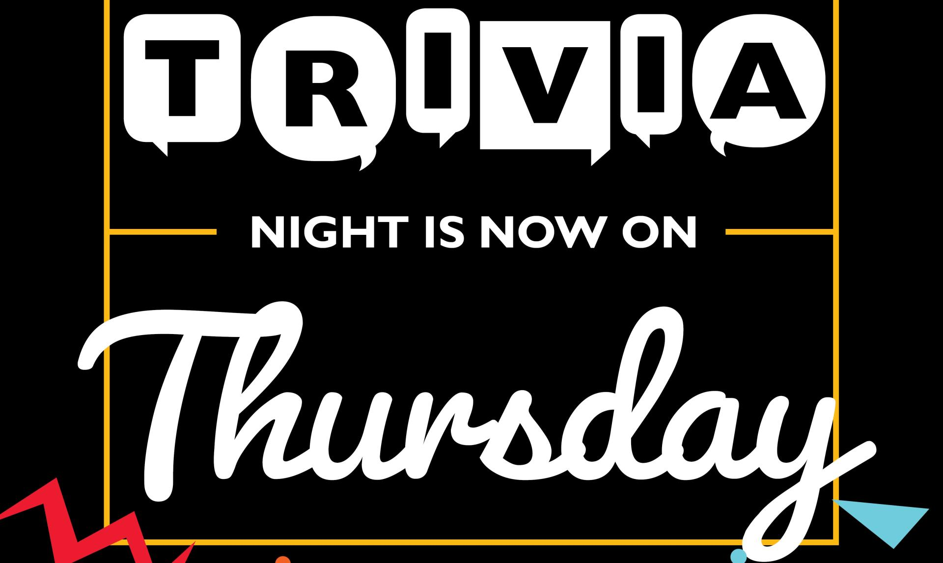 Trivia is changing to Thursdays!